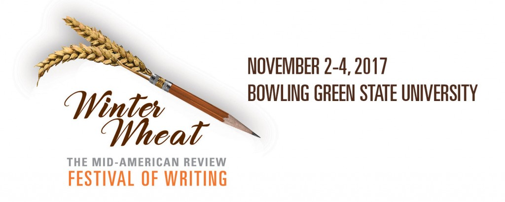 Winter Wheat: The Mid-American Review Festival of Writing, November 2-4, 2017, BGSU